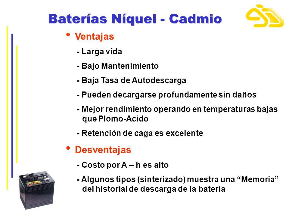 Baterías Níquel - Cadmio Ventajas - Larga vida - Bajo Mantenimiento - Baja Tasa de Autodescarga - Pueden decargarse profundamente sin daños - Mejor re