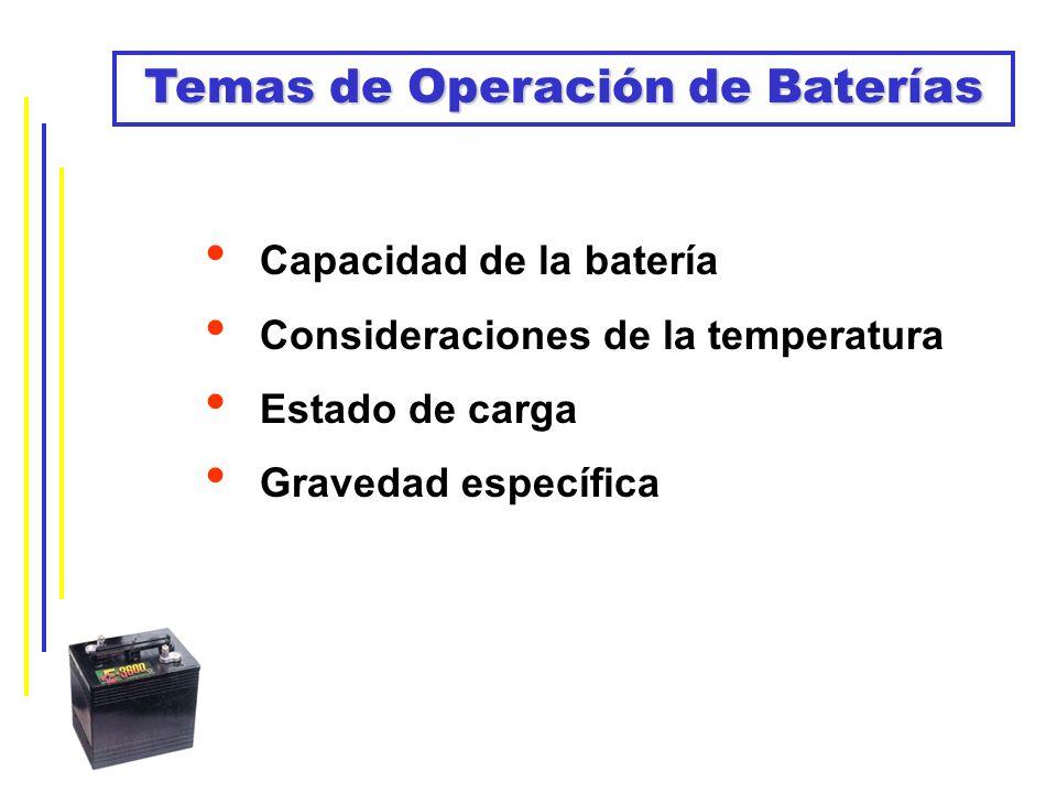 Temas de Operación de Baterías Capacidad de la batería Consideraciones de la temperatura Estado de carga Gravedad específica