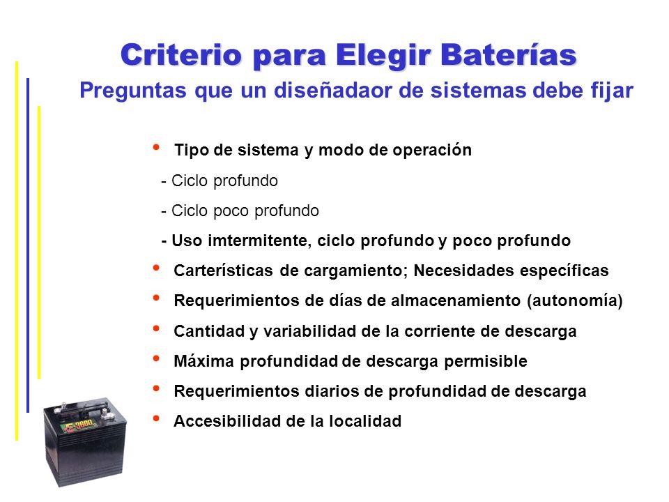Criterio para Elegir Baterías Preguntas que un diseñadaor de sistemas debe fijar Tipo de sistema y modo de operación - Ciclo profundo - Ciclo poco pro