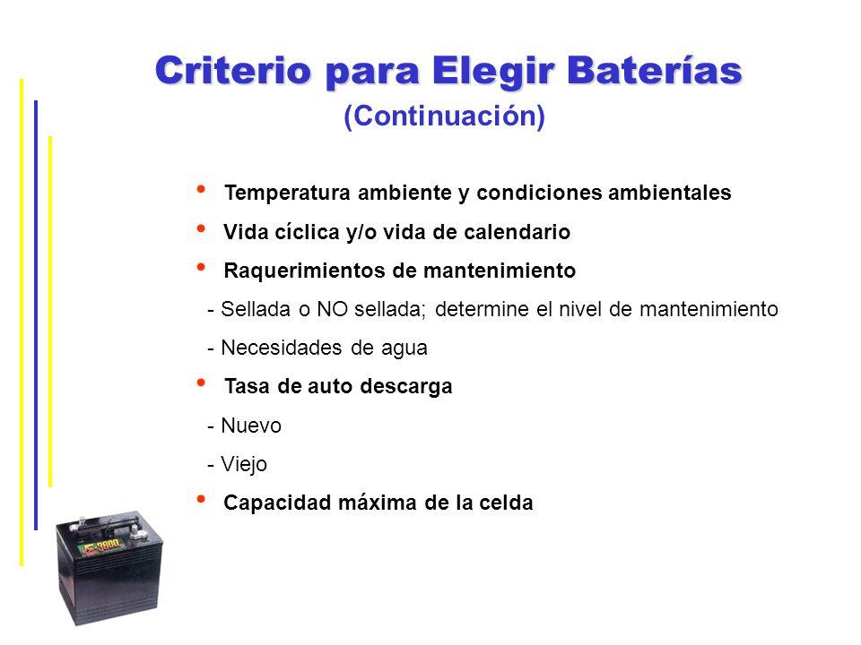 Criterio para Elegir Baterías (Continuación) Temperatura ambiente y condiciones ambientales Vida cíclica y/o vida de calendario Raquerimientos de mant