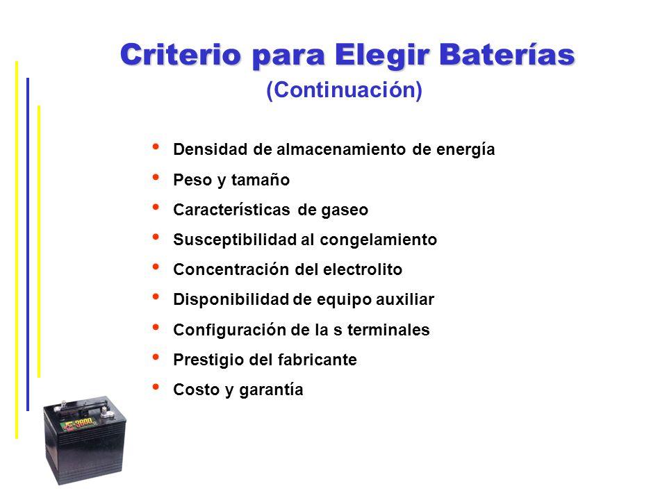 Criterio para Elegir Baterías (Continuación) Densidad de almacenamiento de energía Peso y tamaño Características de gaseo Susceptibilidad al congelami