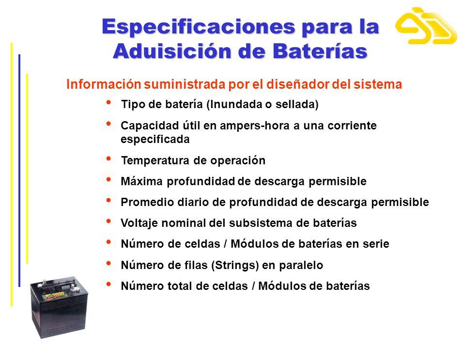 Especificaciones para la Aduisición de Baterías Información suministrada por el diseñador del sistema Tipo de batería (Inundada o sellada) Capacidad ú