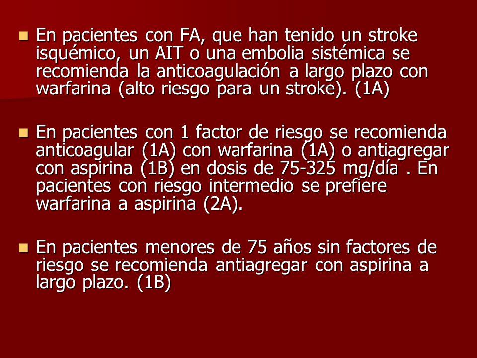 En pacientes con FA, que han tenido un stroke isquémico, un AIT o una embolia sistémica se recomienda la anticoagulación a largo plazo con warfarina (
