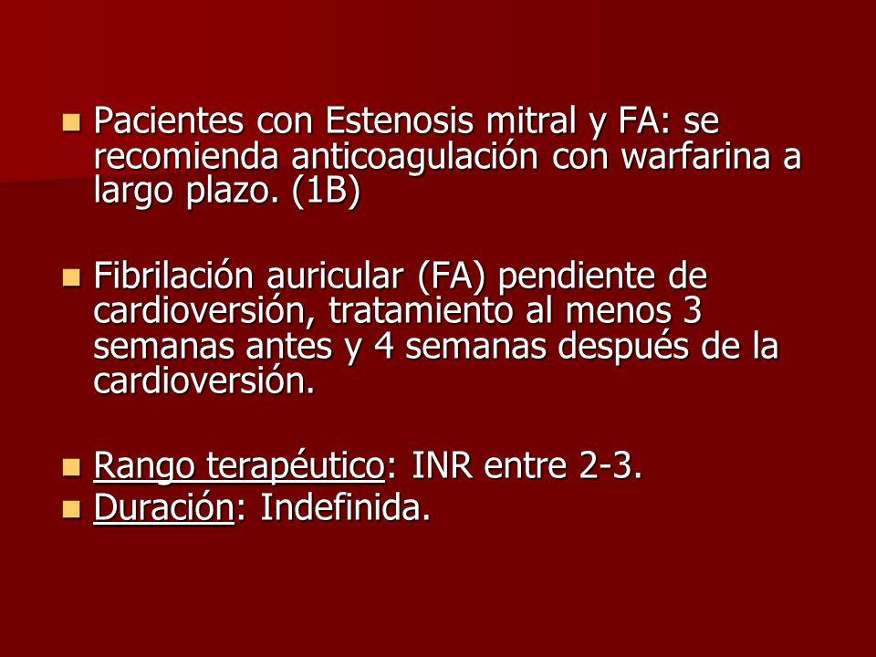 Pacientes con Estenosis mitral y FA: se recomienda anticoagulación con warfarina a largo plazo. (1B) Pacientes con Estenosis mitral y FA: se recomiend