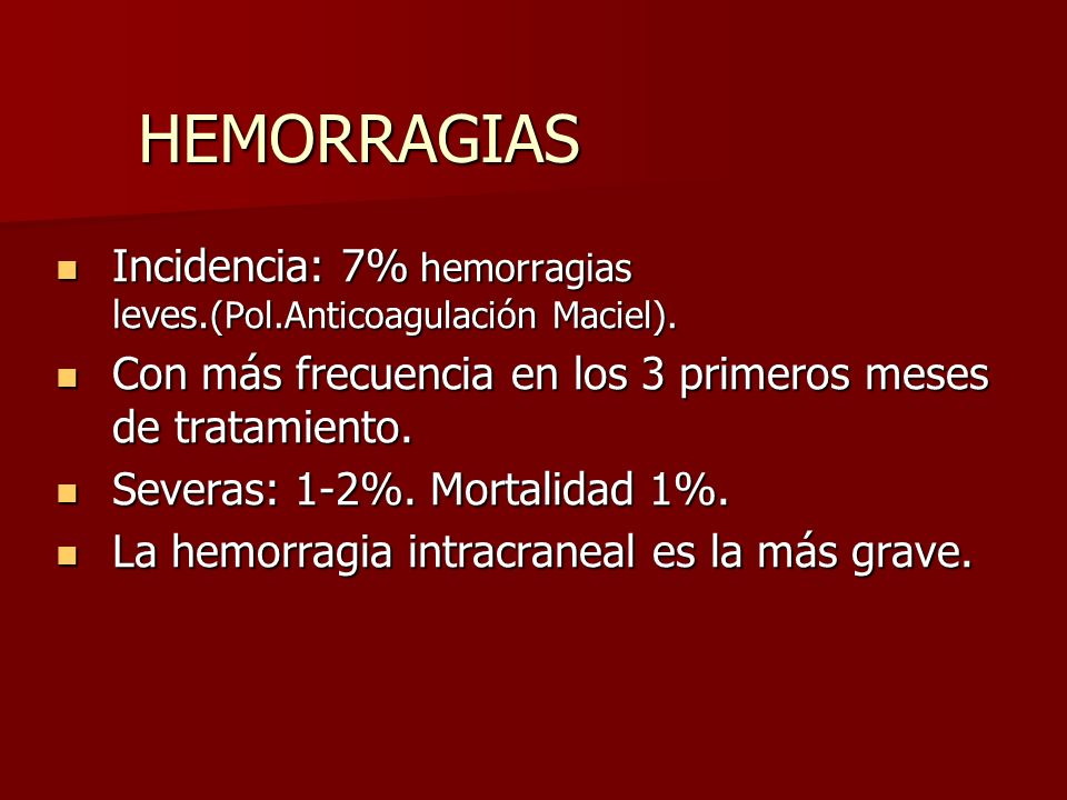 HEMORRAGIAS Incidencia: 7% hemorragias leves. (Pol.Anticoagulación Maciel). Incidencia: 7% hemorragias leves. (Pol.Anticoagulación Maciel). Con más fr