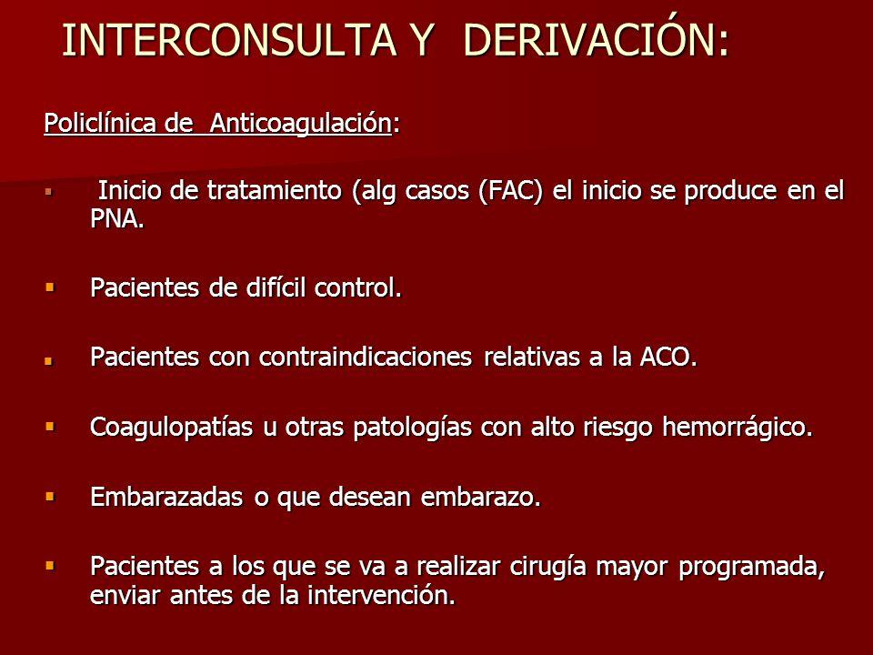 INTERCONSULTA Y DERIVACIÓN: Policlínica de Anticoagulación: Inicio de tratamiento (alg casos (FAC) el inicio se produce en el PNA. Inicio de tratamien