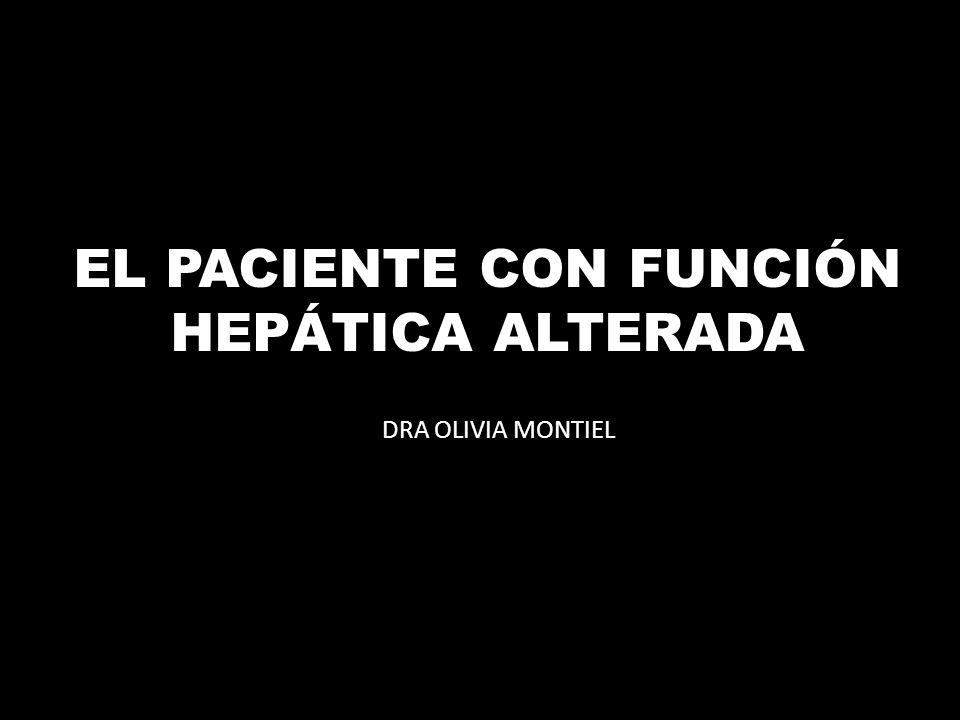 EL PACIENTE CON FUNCIÓN HEPÁTICA ALTERADA DRA OLIVIA MONTIEL