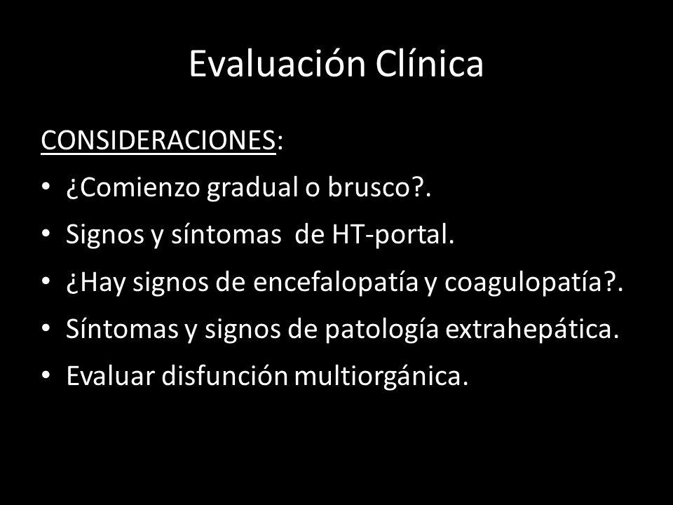 Evaluación Clínica CONSIDERACIONES: ¿Comienzo gradual o brusco?. Signos y síntomas de HT-portal. ¿Hay signos de encefalopatía y coagulopatía?. Síntoma