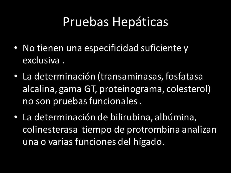 Pruebas Hepáticas No tienen una especificidad suficiente y exclusiva. La determinación (transaminasas, fosfatasa alcalina, gama GT, proteinograma, col