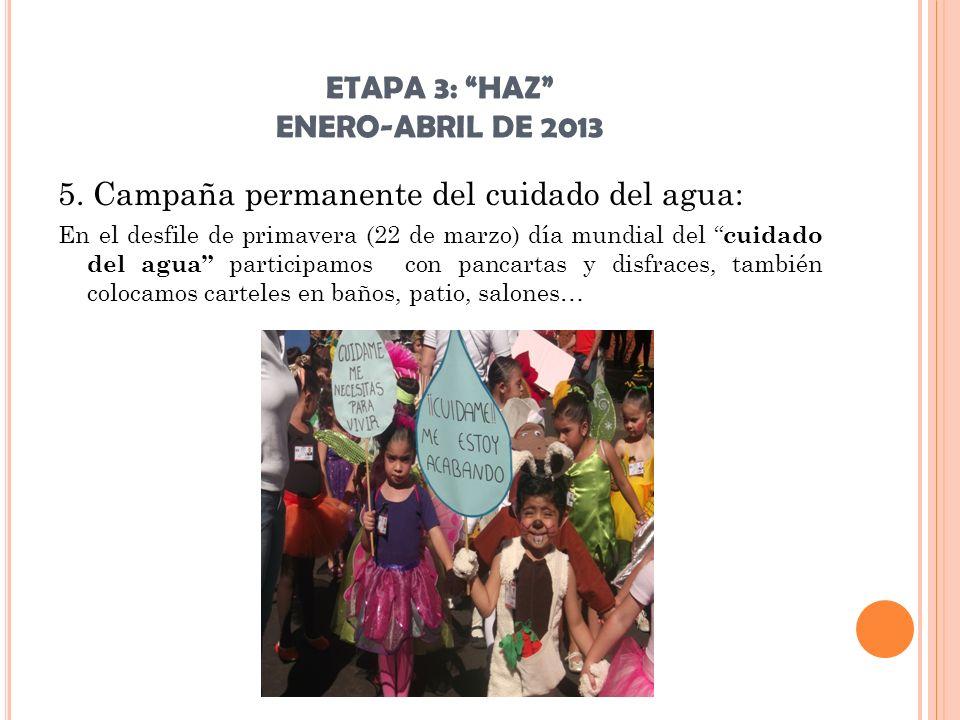 ETAPA 3: HAZ ENERO-ABRIL DE 2013 5. Campaña permanente del cuidado del agua: En el desfile de primavera (22 de marzo) día mundial del cuidado del agua