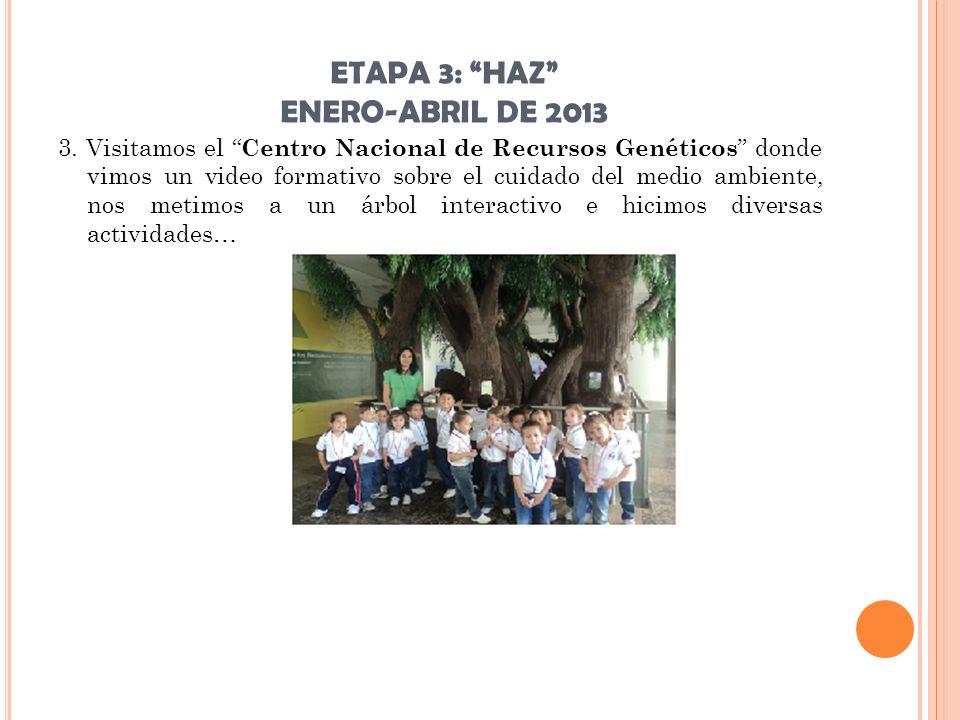 ETAPA 3: HAZ ENERO-ABRIL DE 2013 En esta visita tuvimos muy buenos aprendizajes tanto para los niños como para los adultos (maestros y padres de familia que nos acompañaron) Este centro ubicado en Nuestra región recibe visitas de todo el país y también del extranjero.