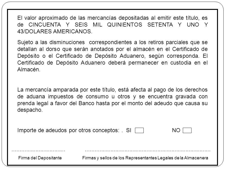 El valor aproximado de las mercancías depositadas al emitir este título, es de CINCUENTA Y SEIS MIL QUINIENTOS SETENTA Y UNO Y 43/DOLARES AMERICANOS.