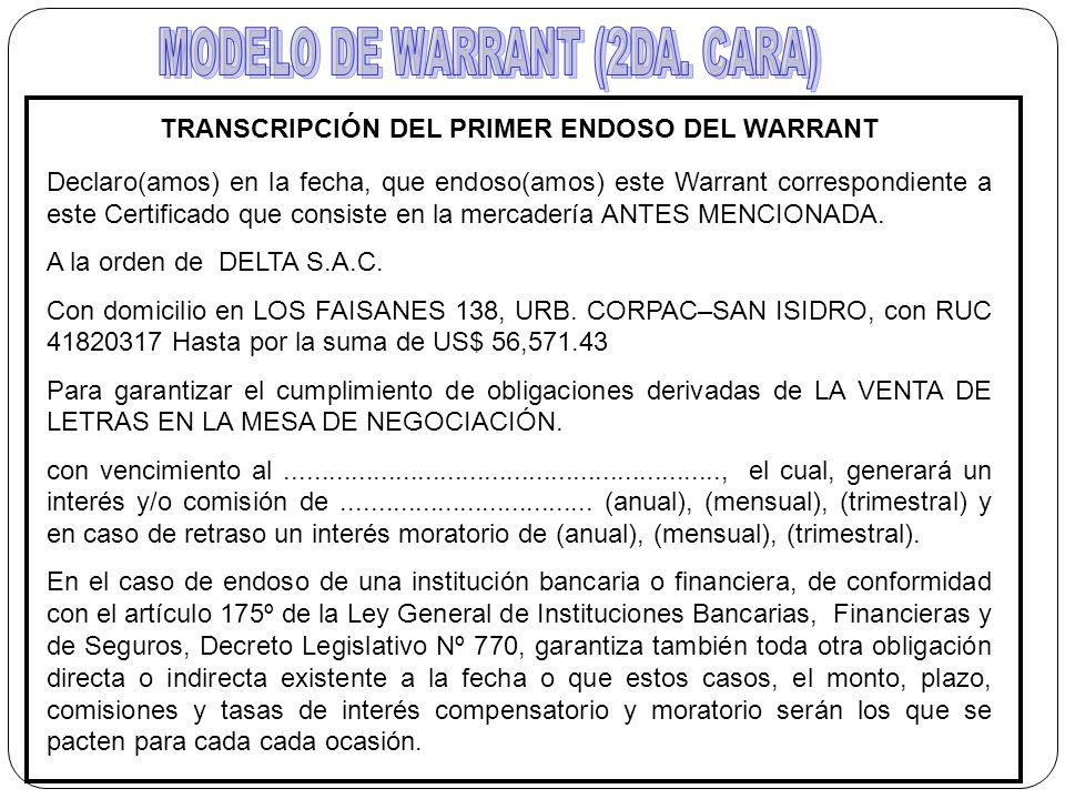 TRANSCRIPCIÓN DEL PRIMER ENDOSO DEL WARRANT Declaro(amos) en la fecha, que endoso(amos) este Warrant correspondiente a este Certificado que consiste e