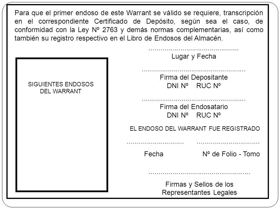Para que el primer endoso de este Warrant se válido se requiere, transcripción en el correspondiente Certificado de Depósito, según sea el caso, de co