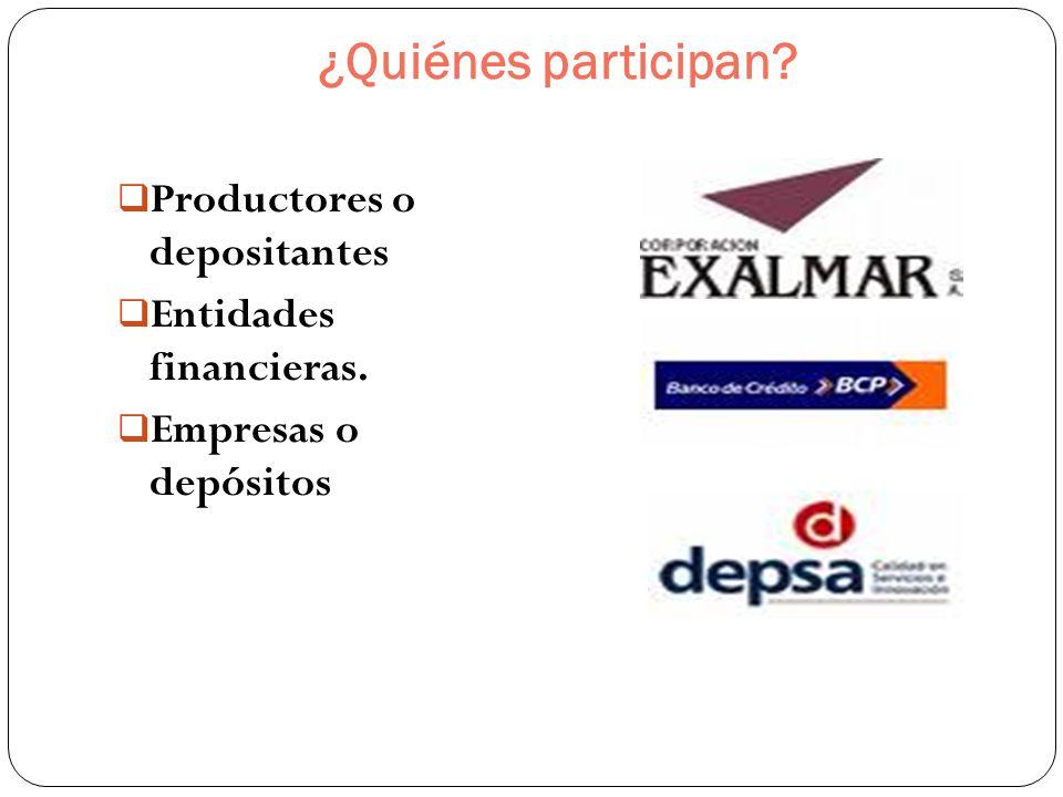 ¿Quiénes participan? Productores o depositantes Entidades financieras. Empresas o depósitos
