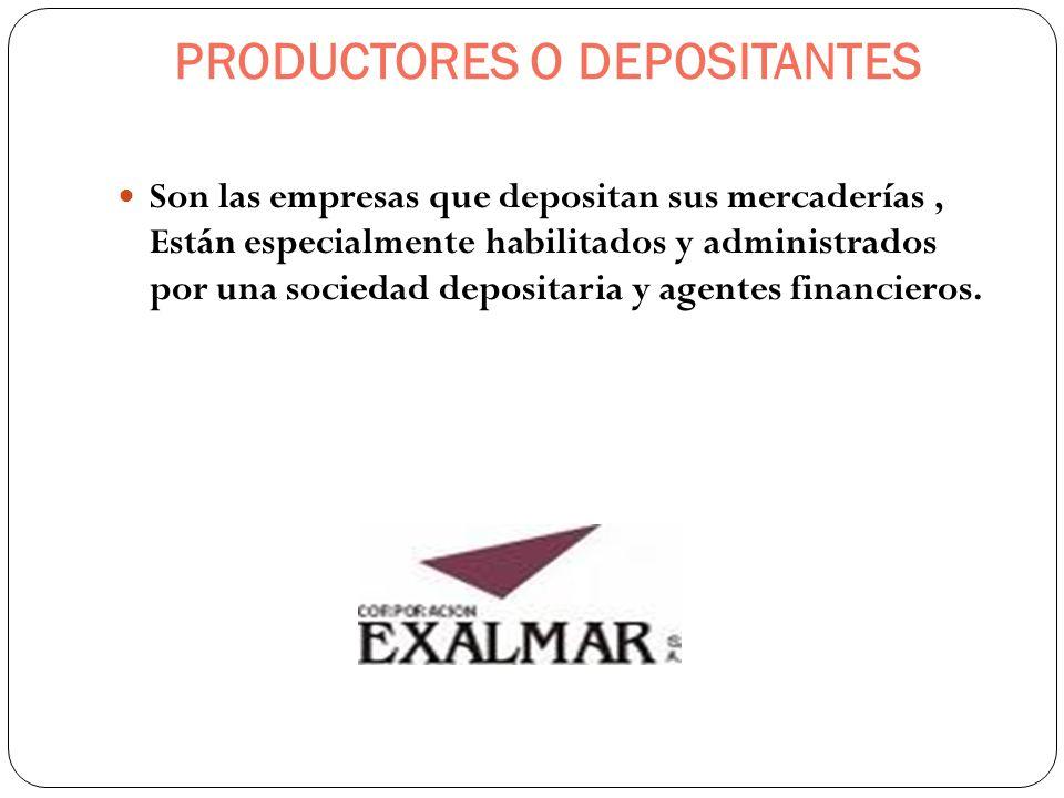 PRODUCTORES O DEPOSITANTES Son las empresas que depositan sus mercaderías, Están especialmente habilitados y administrados por una sociedad depositari