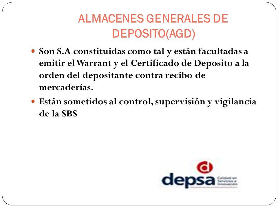 ALMACENES GENERALES DE DEPOSITO(AGD) Son S.A constituidas como tal y están facultadas a emitir el Warrant y el Certificado de Deposito a la orden del