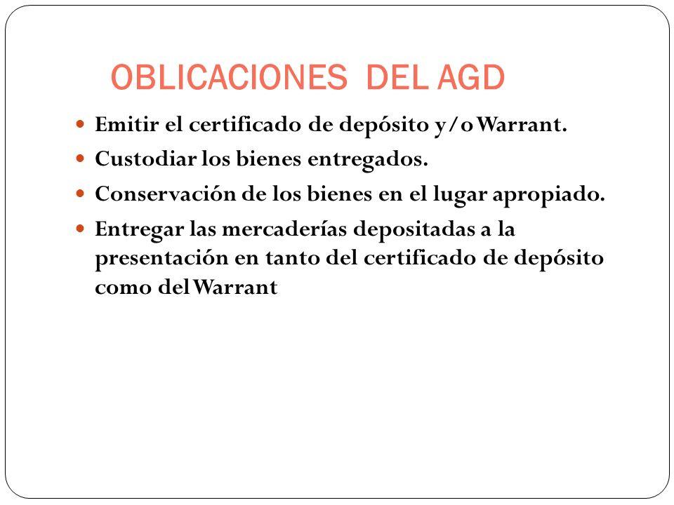 OBLICACIONES DEL AGD Emitir el certificado de depósito y/o Warrant. Custodiar los bienes entregados. Conservación de los bienes en el lugar apropiado.