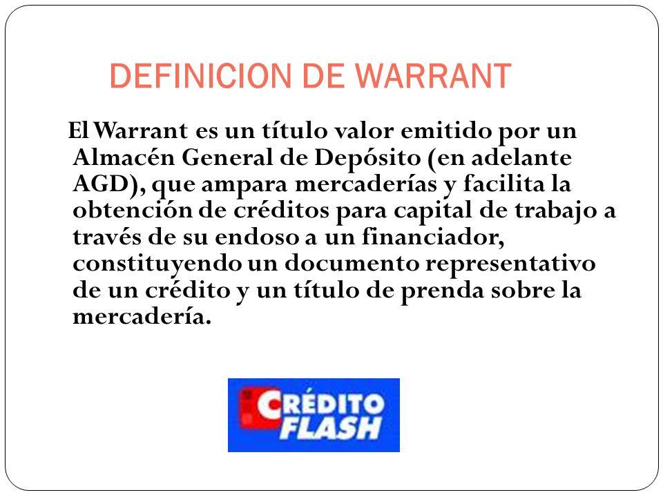 DEFINICION DE WARRANT Operación mediante el cual el cliente obtiene crédito del banco dejando como garantía mercadería a ser utilizada en el futuro.