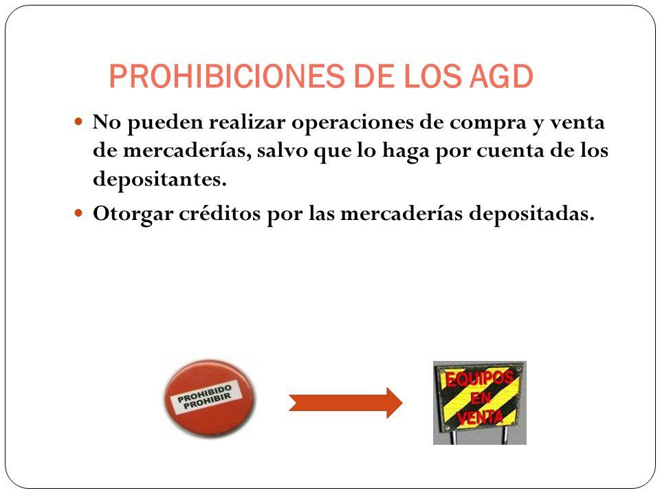 PROHIBICIONES DE LOS AGD No pueden realizar operaciones de compra y venta de mercaderías, salvo que lo haga por cuenta de los depositantes. Otorgar cr
