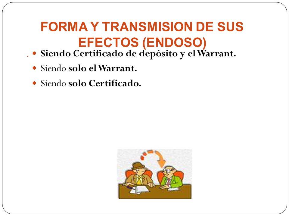 Siendo Certificado de depósito y el Warrant. Siendo solo el Warrant. Siendo solo Certificado. FORMA Y TRANSMISION DE SUS EFECTOS (ENDOSO).