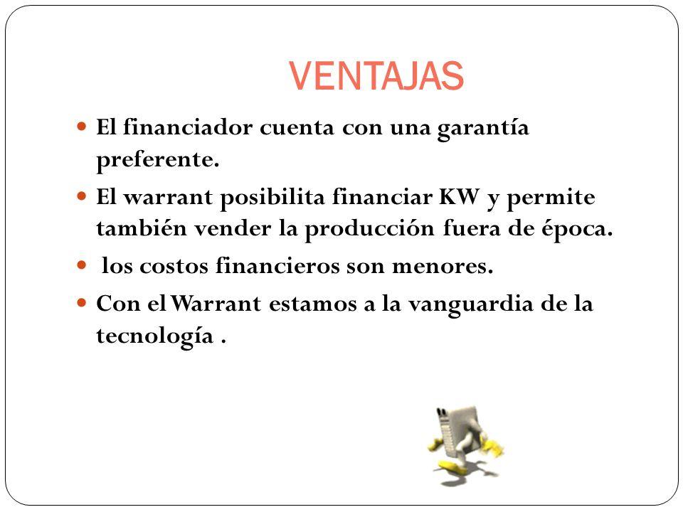 VENTAJAS El financiador cuenta con una garantía preferente. El warrant posibilita financiar KW y permite también vender la producción fuera de época.