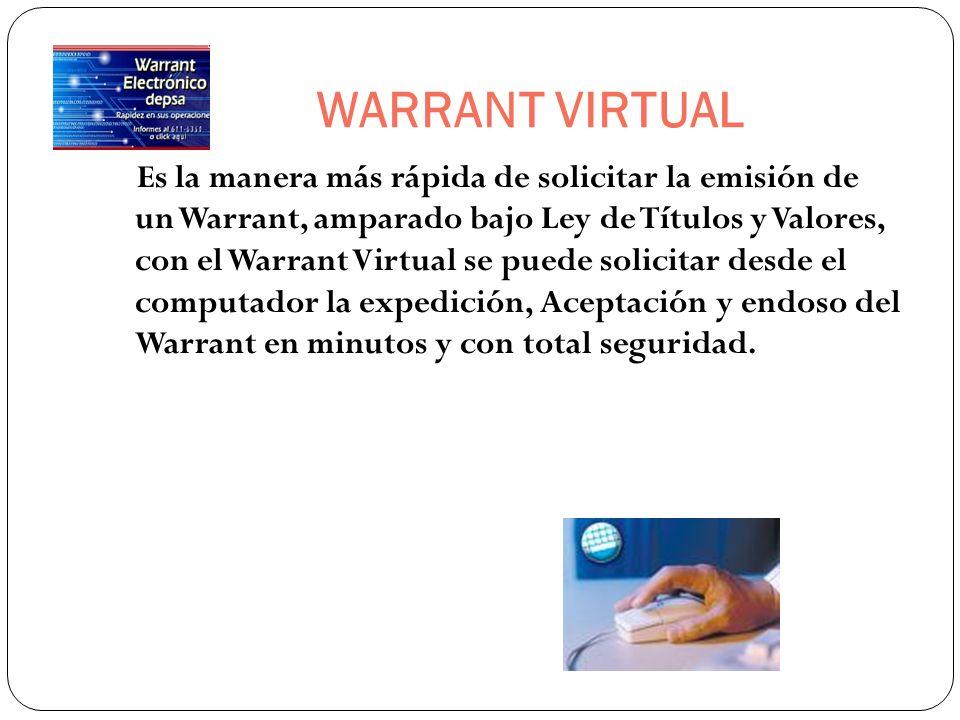 WARRANT VIRTUAL Es la manera más rápida de solicitar la emisión de un Warrant, amparado bajo Ley de Títulos y Valores, con el Warrant Virtual se puede