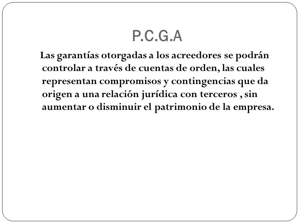 P.C.G.A Las garantías otorgadas a los acreedores se podrán controlar a través de cuentas de orden, las cuales representan compromisos y contingencias