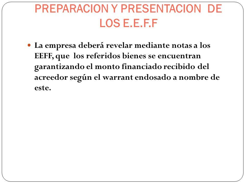 PREPARACION Y PRESENTACION DE LOS E.E.F.F La empresa deberá revelar mediante notas a los EEFF, que los referidos bienes se encuentran garantizando el