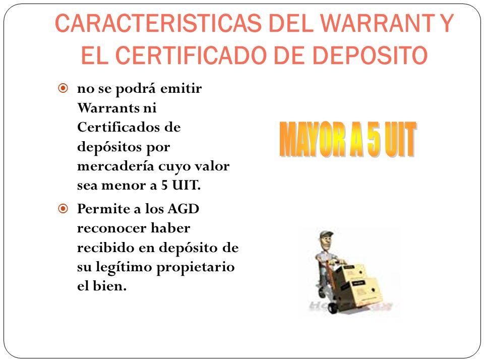 CARACTERISTICAS DEL WARRANT Y EL CERTIFICADO DE DEPOSITO no se podrá emitir Warrants ni Certificados de depósitos por mercadería cuyo valor sea menor
