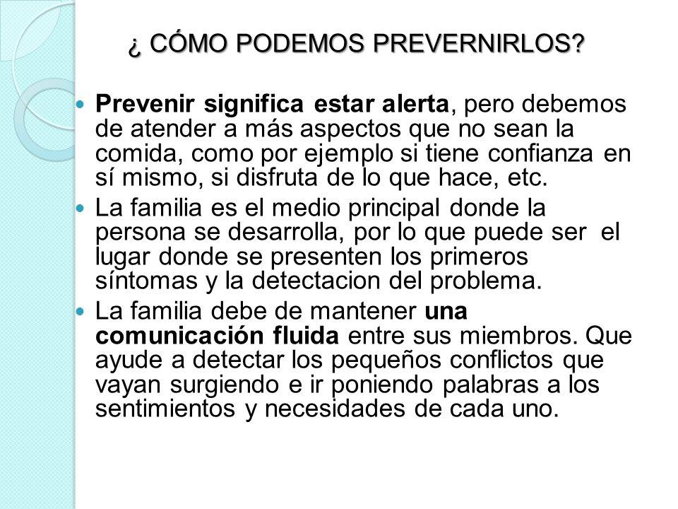 ¿ CÓMO PODEMOS PREVERNIRLOS? Prevenir significa estar alerta, pero debemos de atender a más aspectos que no sean la comida, como por ejemplo si tiene