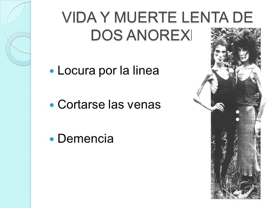 VIDA Y MUERTE LENTA DE DOS ANOREXICAS Locura por la linea Cortarse las venas Demencia