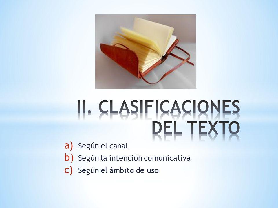 a) Según el canal b) Según la intención comunicativa c) Según el ámbito de uso