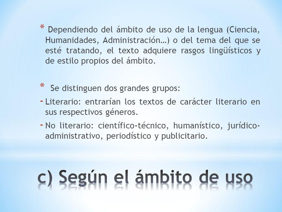 * Dependiendo del ámbito de uso de la lengua (Ciencia, Humanidades, Administración…) o del tema del que se esté tratando, el texto adquiere rasgos lin