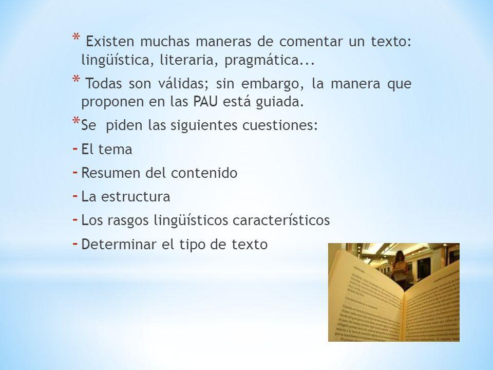 * Existen muchas maneras de comentar un texto: lingüística, literaria, pragmática... * Todas son válidas; sin embargo, la manera que proponen en las P