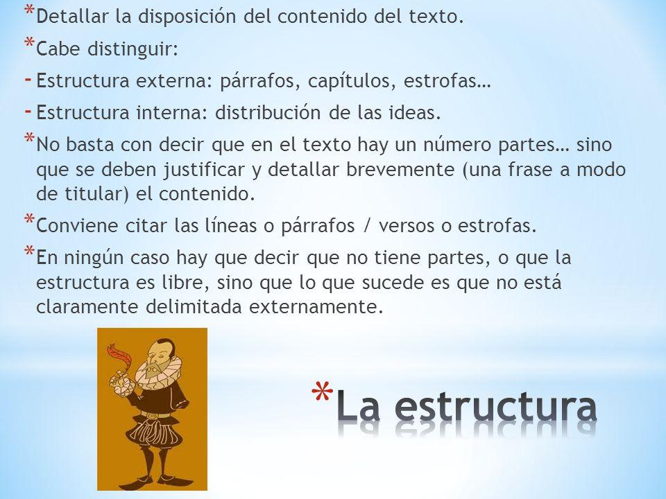 * Detallar la disposición del contenido del texto. * Cabe distinguir: - Estructura externa: párrafos, capítulos, estrofas… - Estructura interna: distr