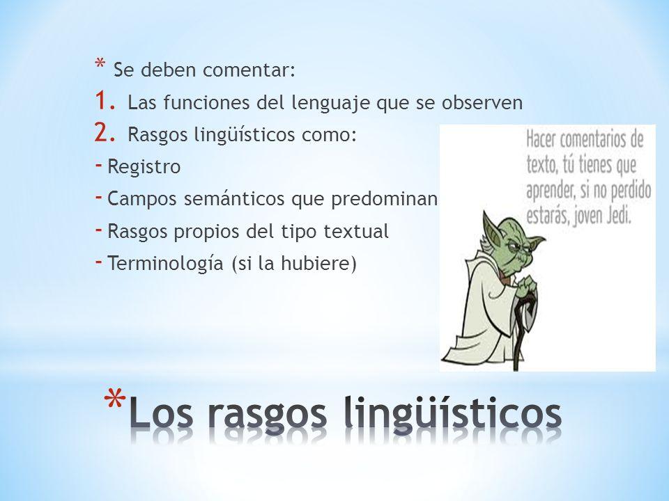 * Se deben comentar: 1. Las funciones del lenguaje que se observen 2. Rasgos lingüísticos como: - Registro - Campos semánticos que predominan - Rasgos