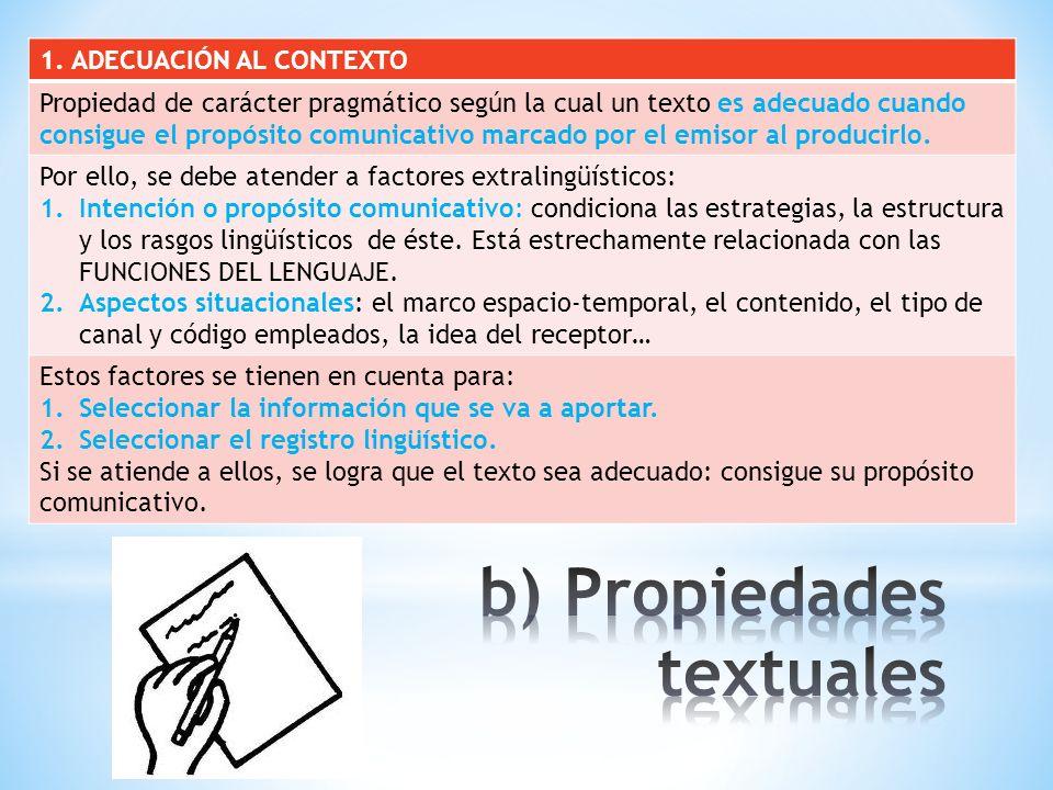 1. ADECUACIÓN AL CONTEXTO Propiedad de carácter pragmático según la cual un texto es adecuado cuando consigue el propósito comunicativo marcado por el