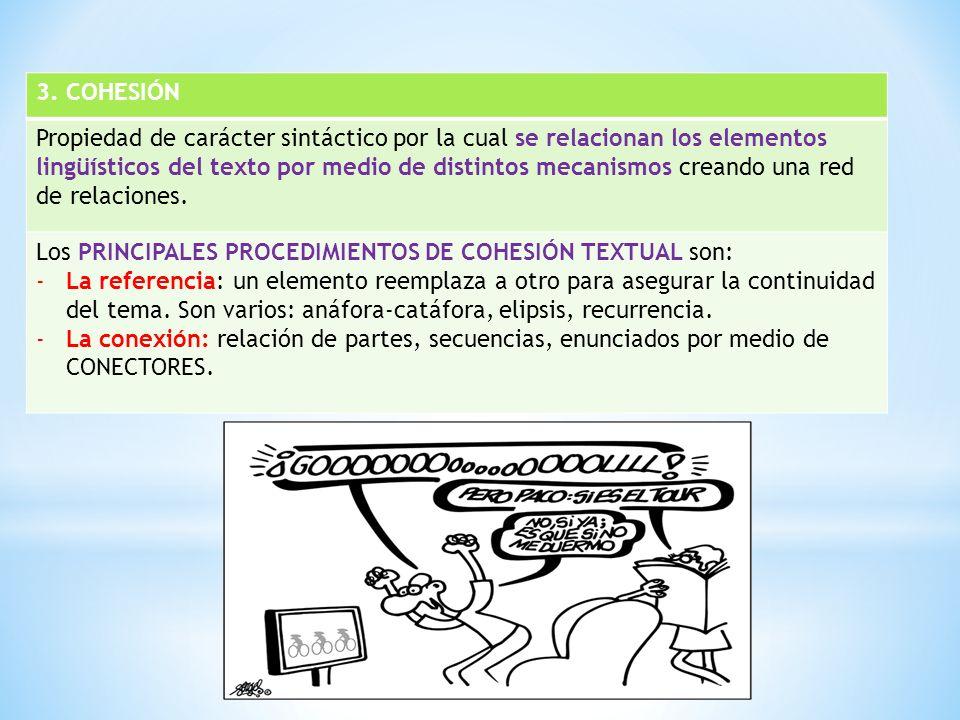 3. COHESIÓN Propiedad de carácter sintáctico por la cual se relacionan los elementos lingüísticos del texto por medio de distintos mecanismos creando