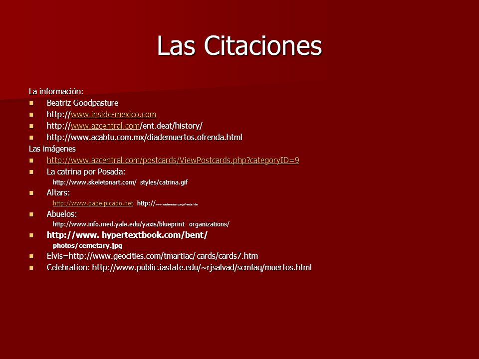 Las Citaciones La información: Beatriz Goodpasture Beatriz Goodpasture http://www.inside-mexico.com http://www.inside-mexico.comwww.inside-mexico.com
