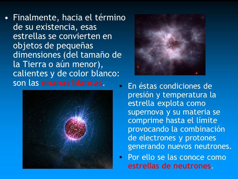 Finalmente, hacia el término de su existencia, esas estrellas se convierten en objetos de pequeñas dimensiones (del tamaño de la Tierra o aún menor),
