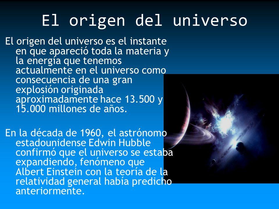 El origen del universo es el instante en que apareció toda la materia y la energía que tenemos actualmente en el universo como consecuencia de una gra