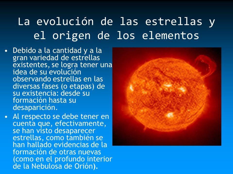 La evolución de las estrellas y el origen de los elementos Debido a la cantidad y a la gran variedad de estrellas existentes, se logra tener una idea