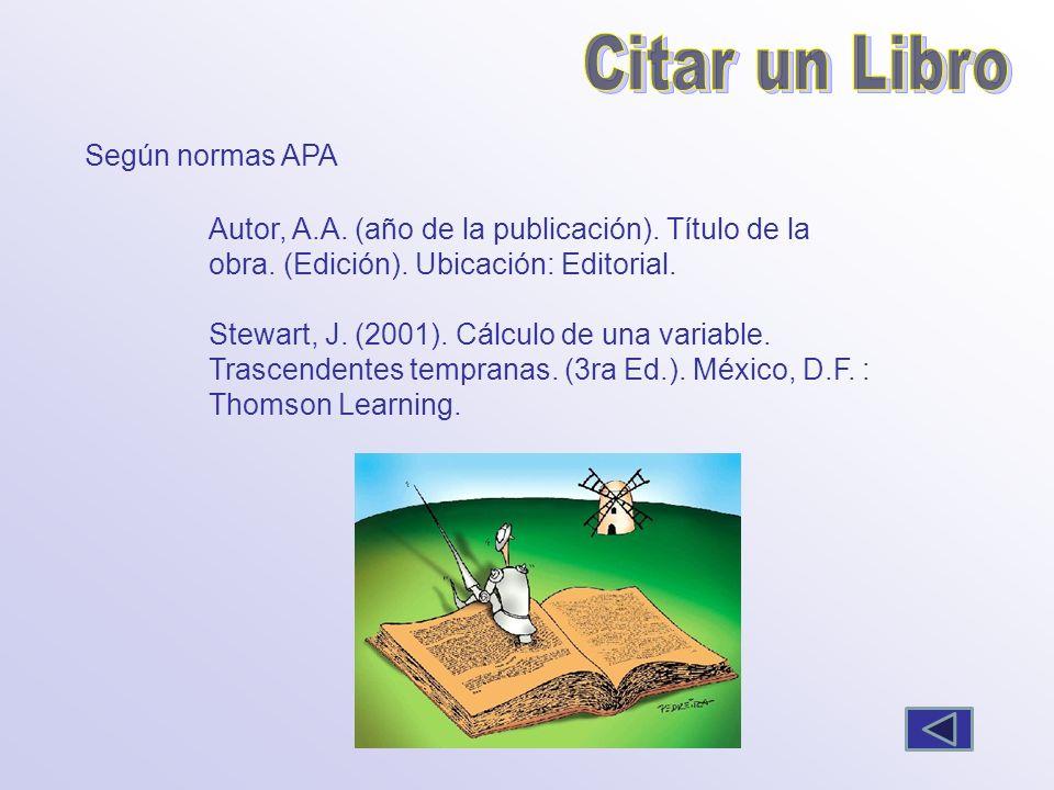Autor, A.A. (año de la publicación). Título de la obra. (Edición). Ubicación: Editorial. Stewart, J. (2001). Cálculo de una variable. Trascendentes te