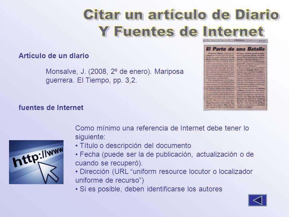 Monsalve, J. (2008, 2º de enero). Mariposa guerrera. El Tiempo, pp. 3,2. Artículo de un diario fuentes de Internet Como mínimo una referencia de Inter