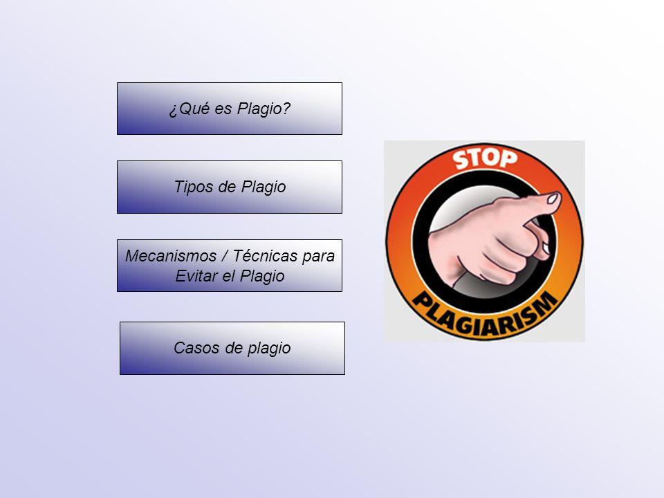 ¿Qué es Plagio? Tipos de Plagio Mecanismos / Técnicas para Evitar el Plagio Casos de plagio
