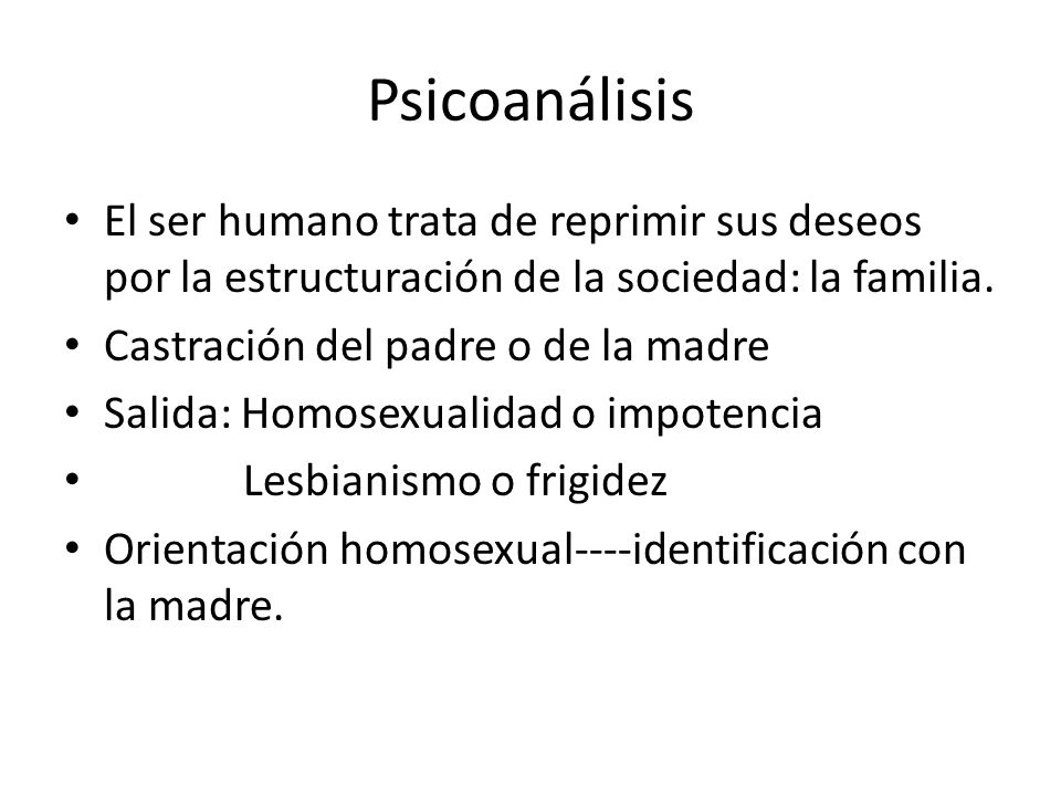 Psicoanálisis El ser humano trata de reprimir sus deseos por la estructuración de la sociedad: la familia. Castración del padre o de la madre Salida: