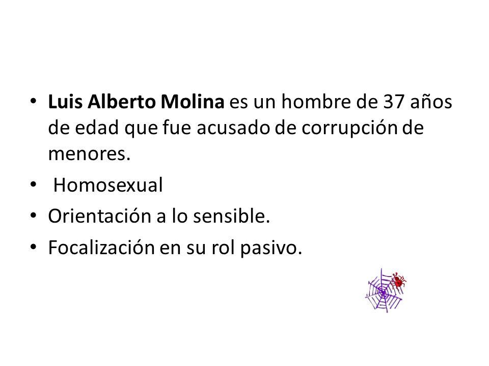 Luis Alberto Molina es un hombre de 37 años de edad que fue acusado de corrupción de menores. Homosexual Orientación a lo sensible. Focalización en su