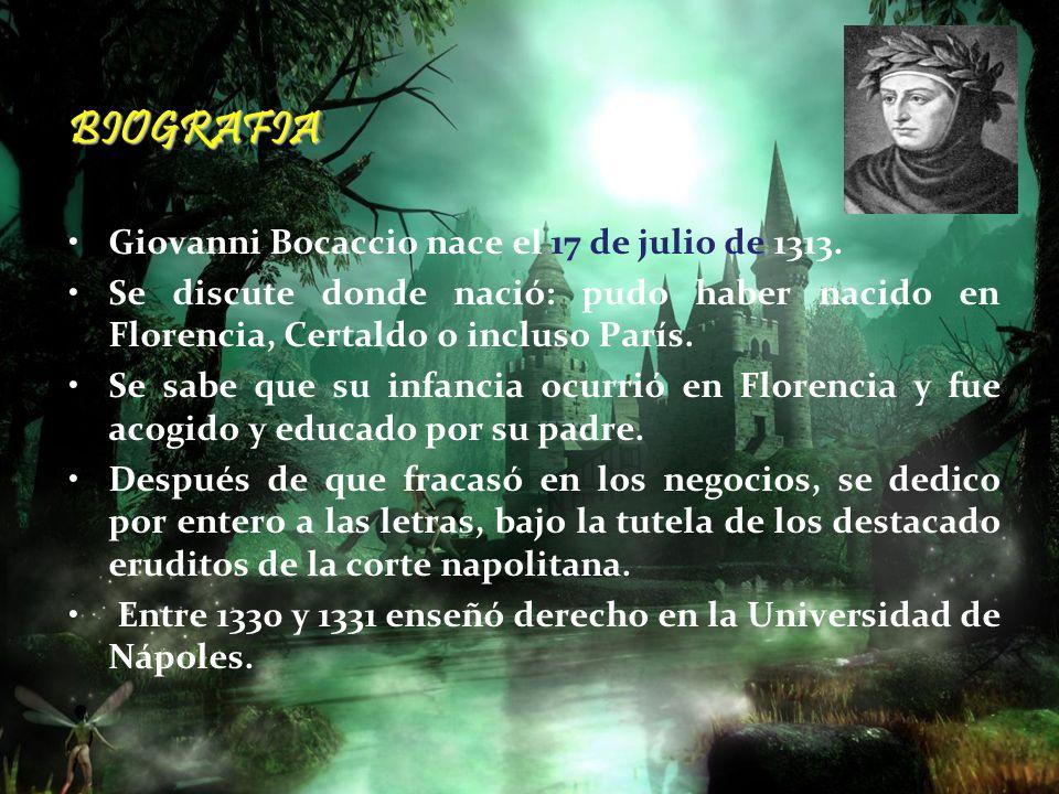 BIOGRAFIA Giovanni Bocaccio nace el 17 de julio de 1313. Se discute donde nació: pudo haber nacido en Florencia, Certaldo o incluso París. Se sabe que