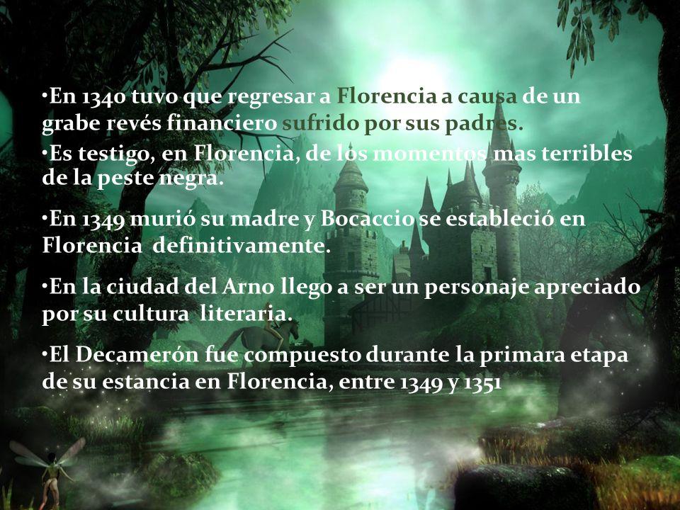 En 1340 tuvo que regresar a Florencia a causa de un grabe revés financiero sufrido por sus padres. Es testigo, en Florencia, de los momentos mas terri